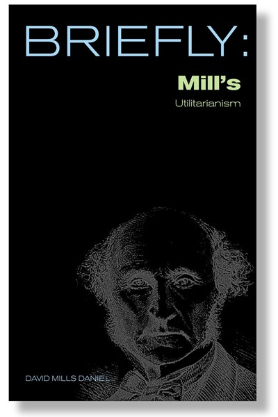 Briefly: Mill's Utilitarianism