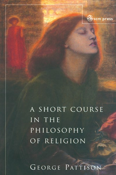 A Short Course in the Philosophy of Religion