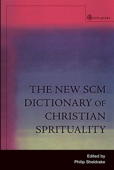 The New SCM Dictionary of Christian Spirituality