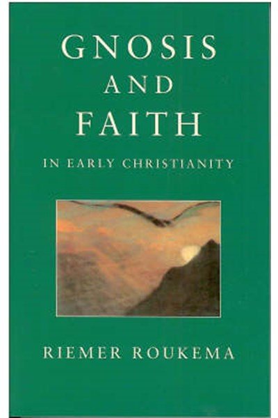 Gnosis and Faith in Early Christianity