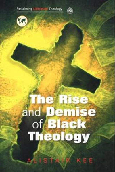 The Rise and Demise of Black Theology
