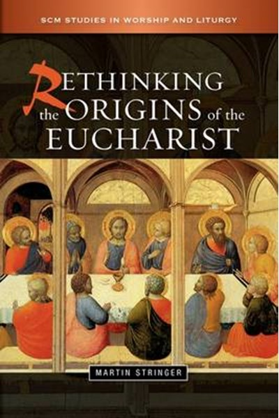 Rethinking the Origins of the Eucharist