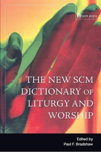 New SCM Dictionary of Liturgy and Worship