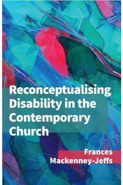 Reconceptualising Disability for the Contemporary Church